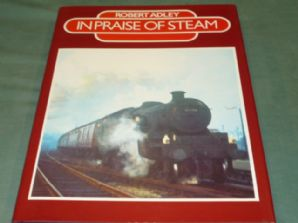 IN PRAISE OF STEAM. Robert Adley ( 1986)